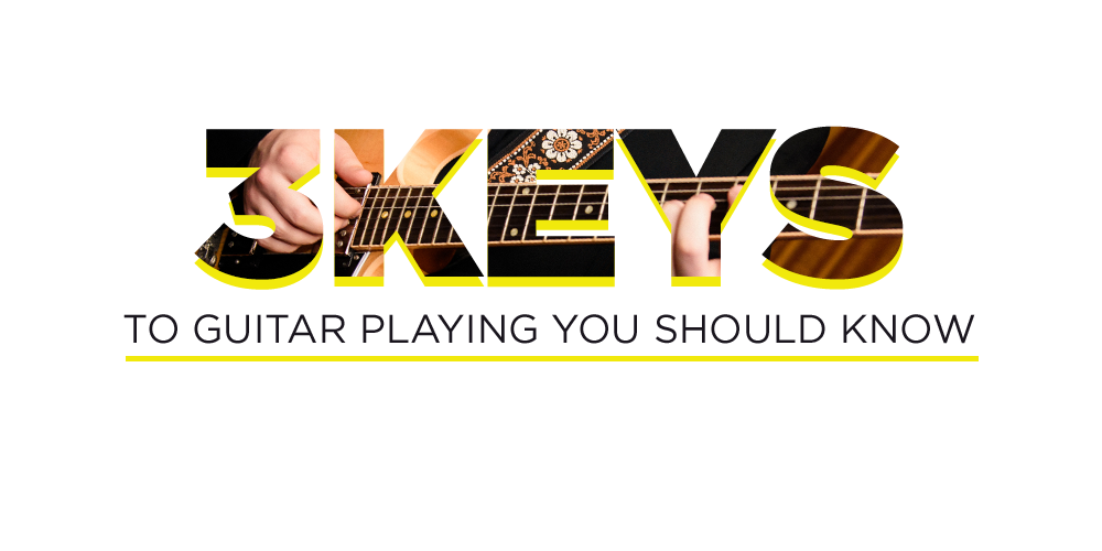 3 Keys to Guitar Playing You Should Know