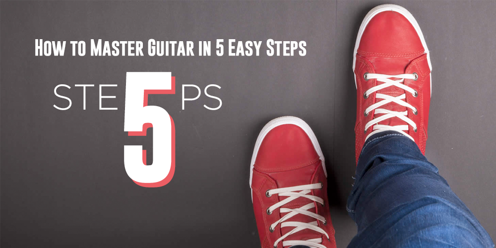 How to Master Guitar in 5 Easy Steps