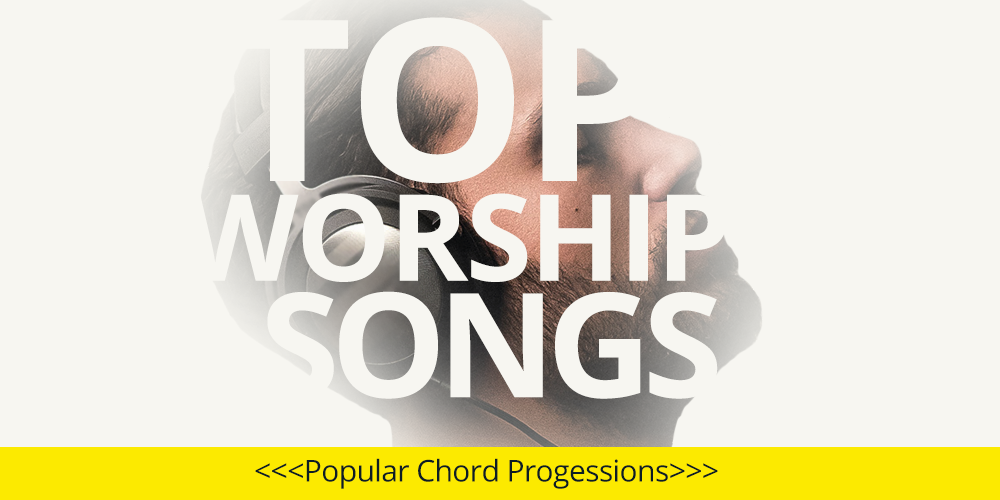 Top Worship Songs Popular Chord Progressions