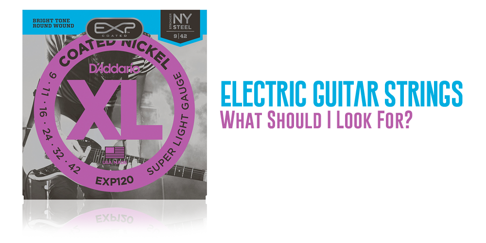 Electric Guitar Strings - What Should I Look For?