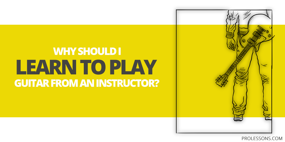 Why Should I Learn to Play Guitar From an Instructor?