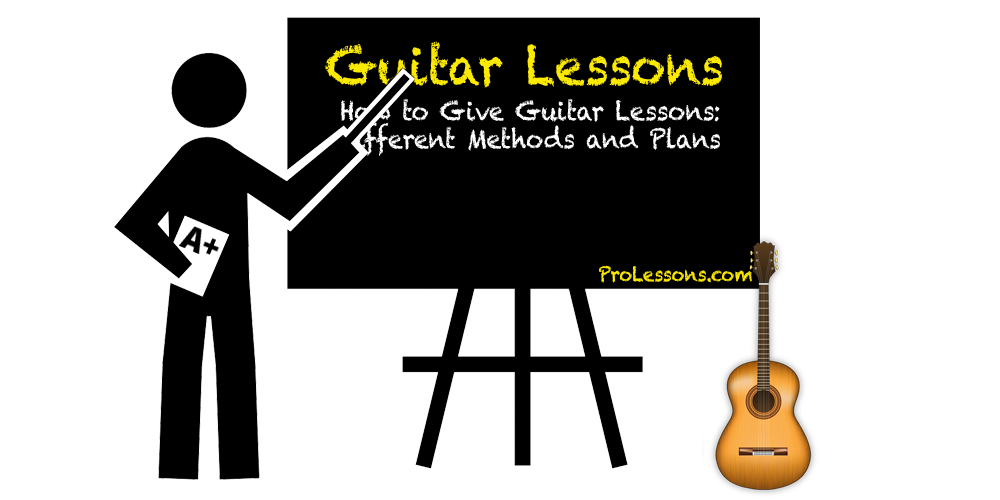 How to Give Guitar Lessons: Different Methods and Plans