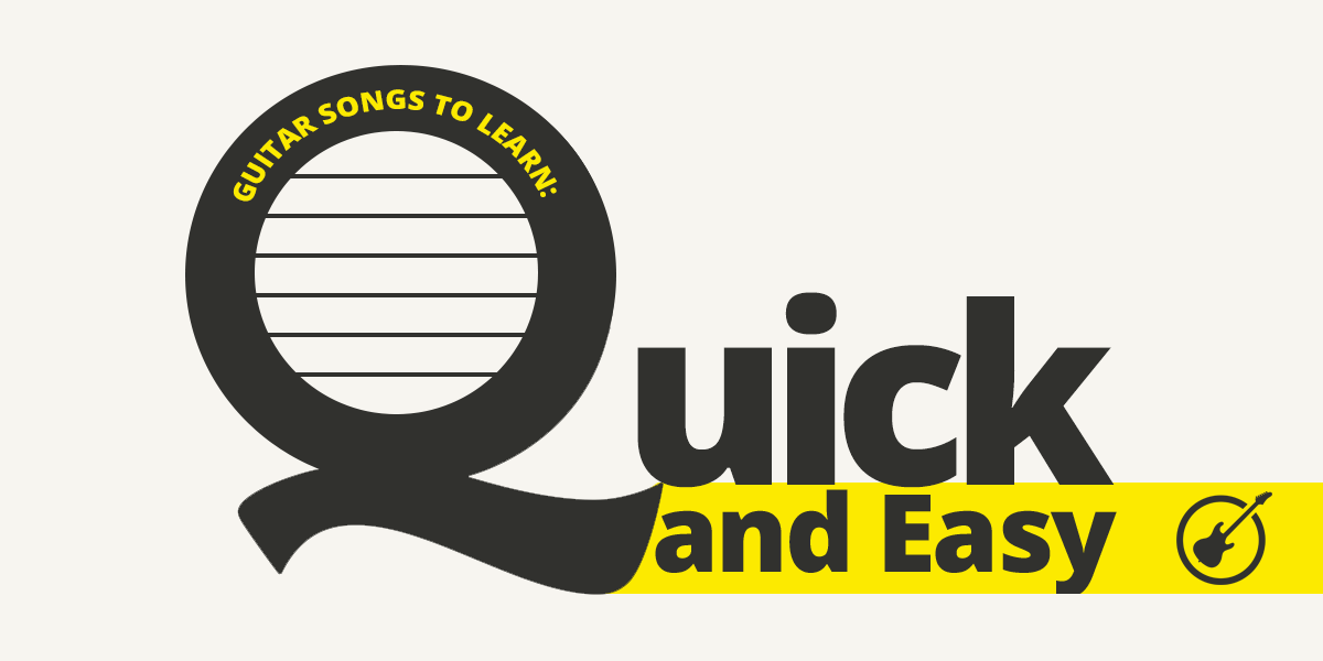 Guitar Songs To Learn Quick And Easy