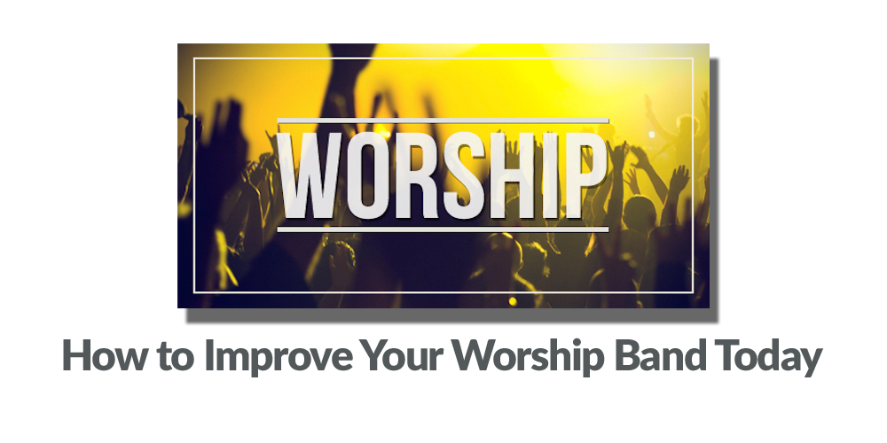 How to Improve Your Worship Band Today
